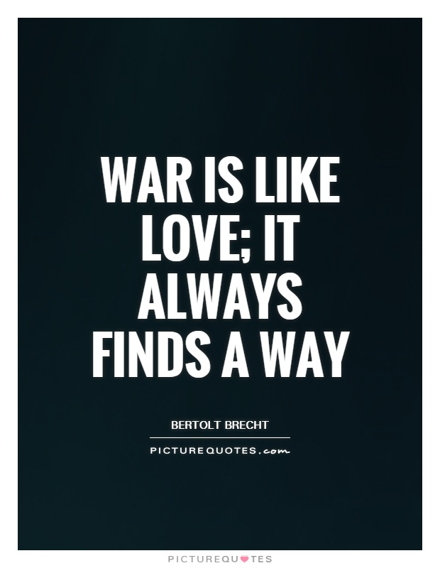 War is like love; it always finds a way Picture Quote #1