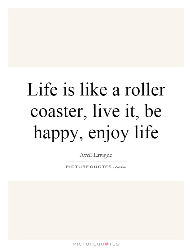 Life is like a roller coaster, live it, be happy, enjoy life Picture Quote #1