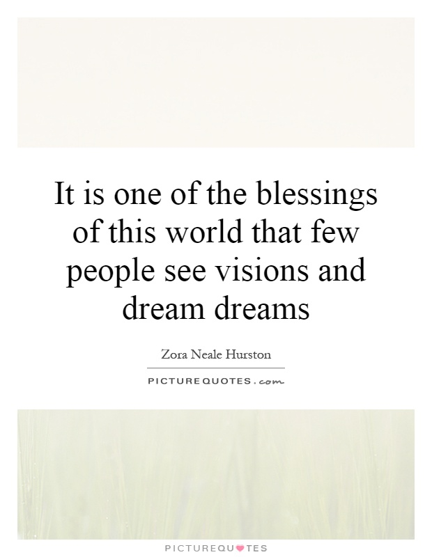 It is one of the blessings of this world that few people see visions and dream dreams Picture Quote #1
