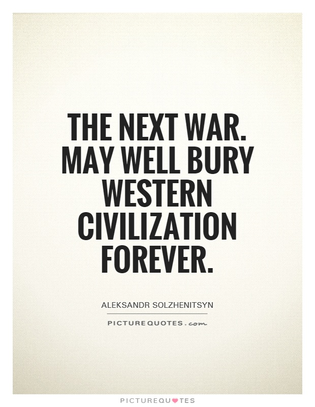 The next war. May well bury Western civilization forever Picture Quote #1
