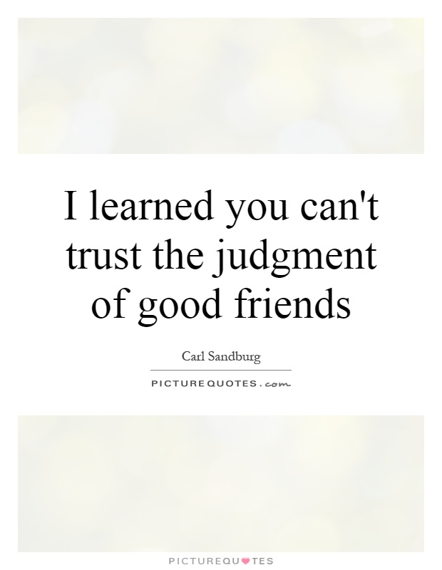 I learned you can't trust the judgment of good friends | Picture