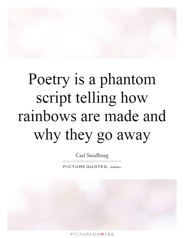 Poetry is a phantom script telling how rainbows are made and why they go away Picture Quote #1