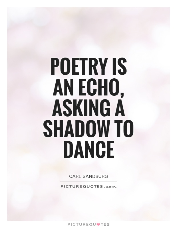 Poetry is an echo, asking a shadow to dance Picture Quote #1