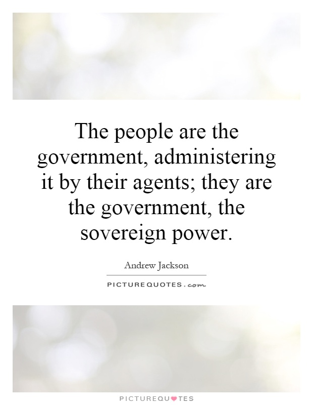 The people are the government, administering it by their agents; they are the government, the sovereign power Picture Quote #1