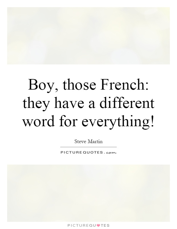 Boy, those French: they have a different word for everything! Picture Quote #1