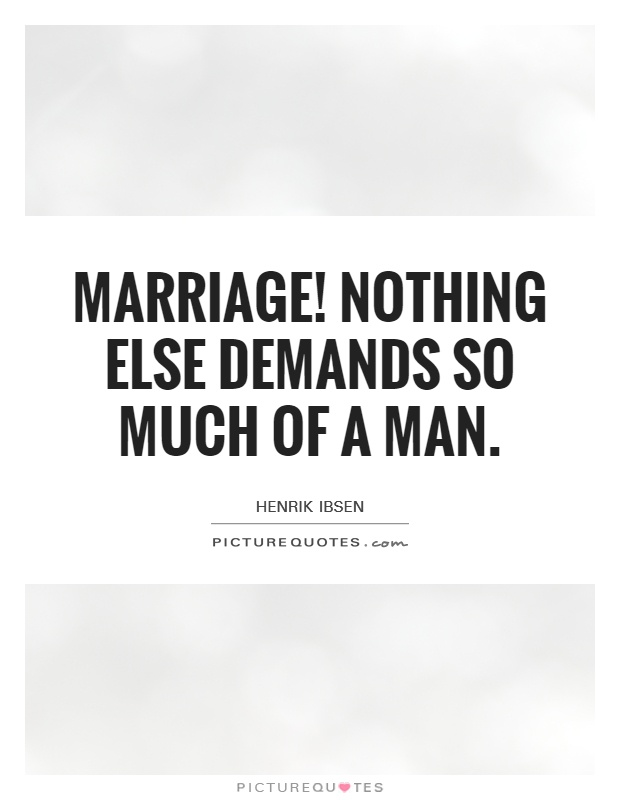 Marriage! Nothing else demands so much of a man Picture Quote #1