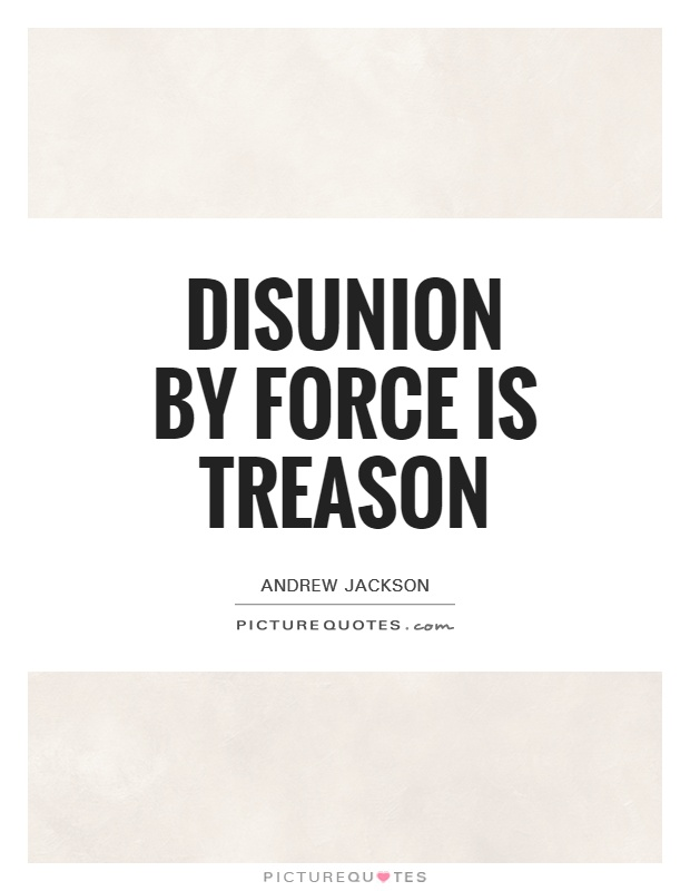 Disunion by force is treason Picture Quote #1