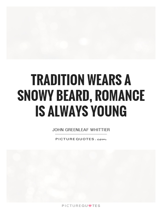 Tradition wears a snowy beard, romance is always young Picture Quote #1