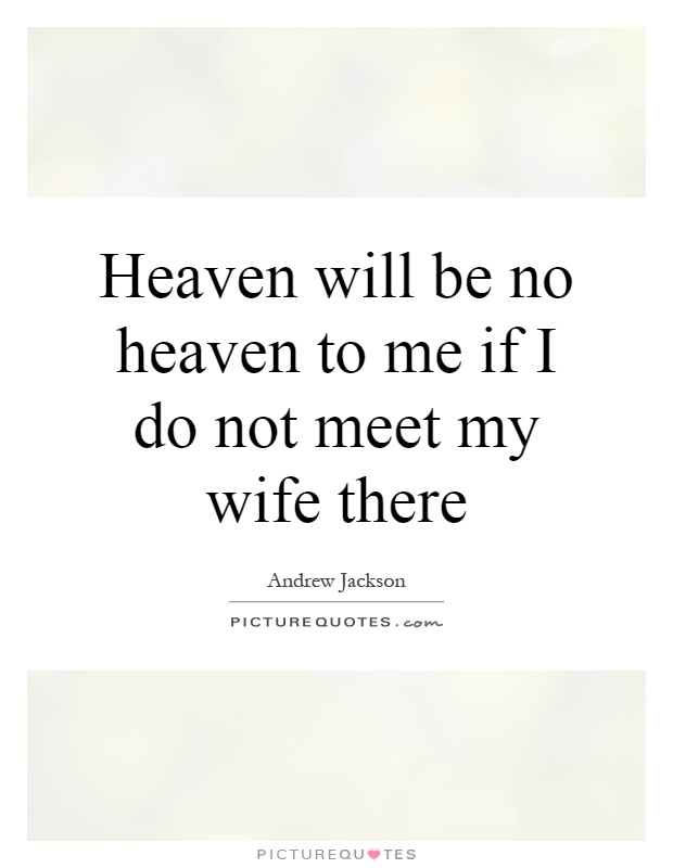 Heaven will be no heaven to me if I do not meet my wife there Picture Quote #1