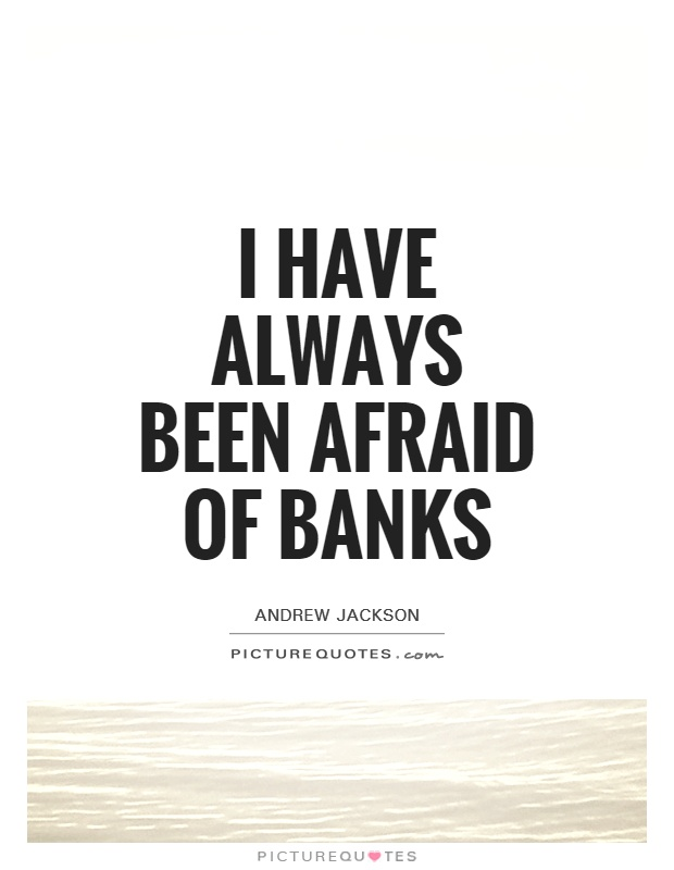 I have always been afraid of banks Picture Quote #1