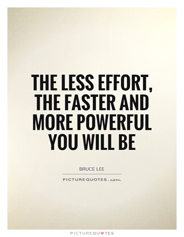 The less effort, the faster and more powerful you will be Picture Quote #1