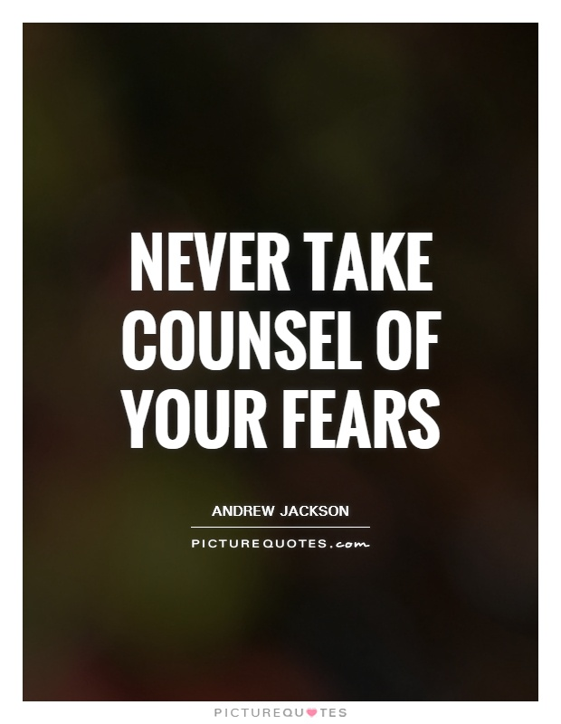 Never take counsel of your fears Picture Quote #1