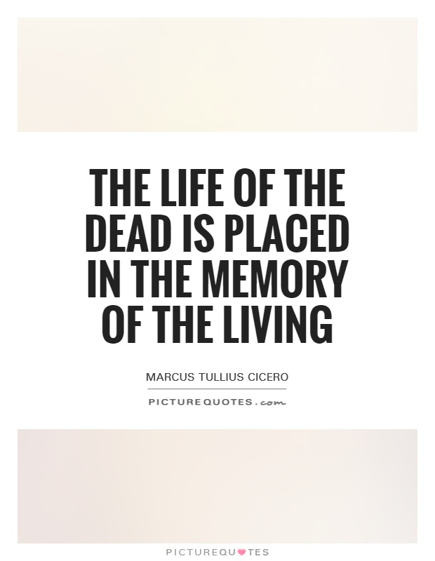 The life of the dead is placed in the memory of the living Picture Quote #1