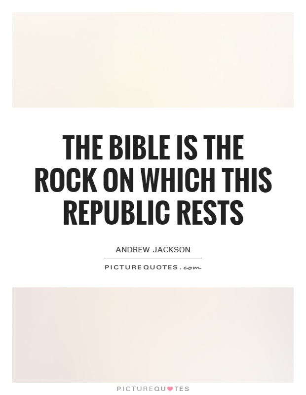 The Bible is the rock on which this Republic rests Picture Quote #1