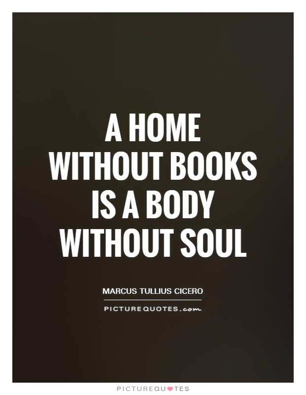 A home without books is a body without soul Picture Quote #1