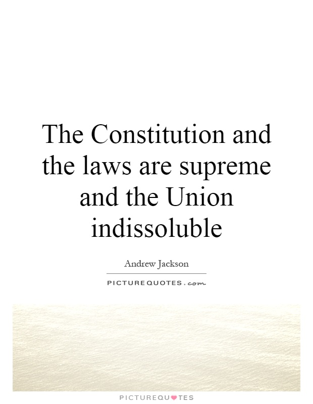 The Constitution and the laws are supreme and the Union indissoluble Picture Quote #1