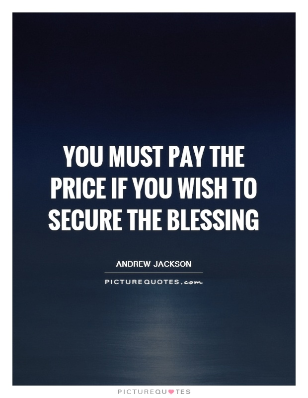You must pay the price if you wish to secure the blessing Picture Quote #1