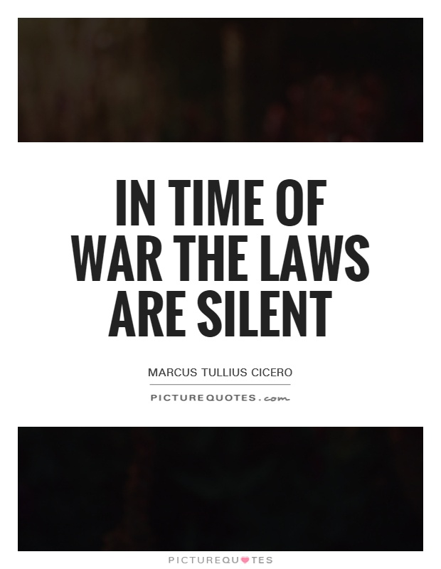 In time of war the laws are silent Picture Quote #1
