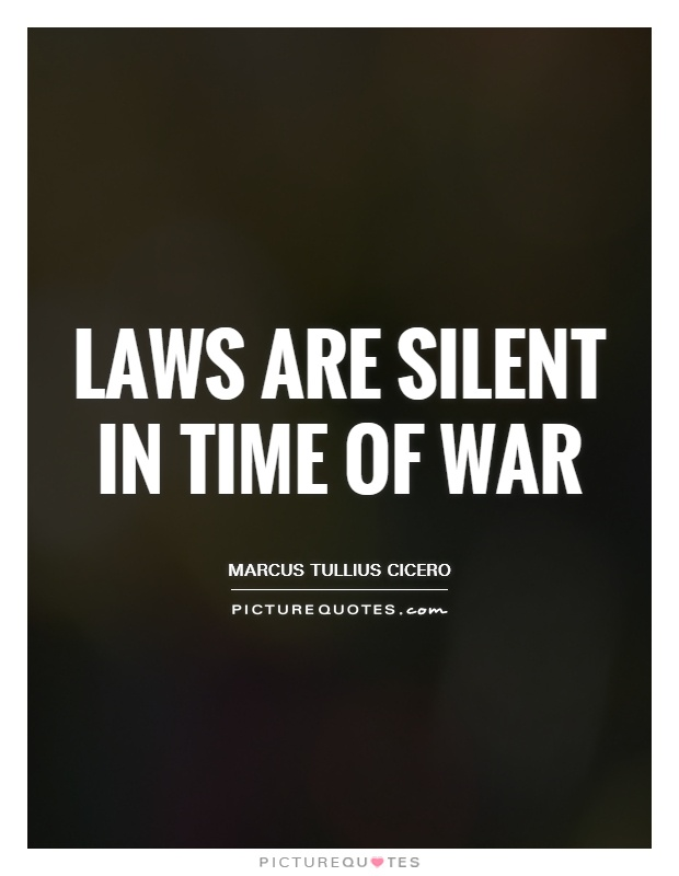 Laws are silent in time of war Picture Quote #1