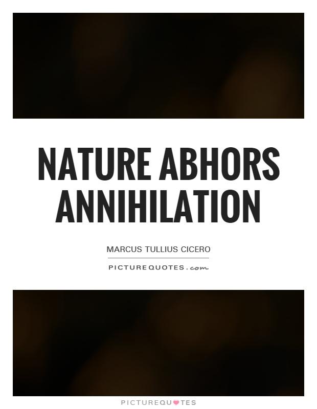 Nature abhors annihilation Picture Quote #1