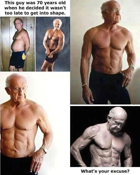 This guy was 70 years old when he decided to get in shape. What's your excuse? Picture Quote #1