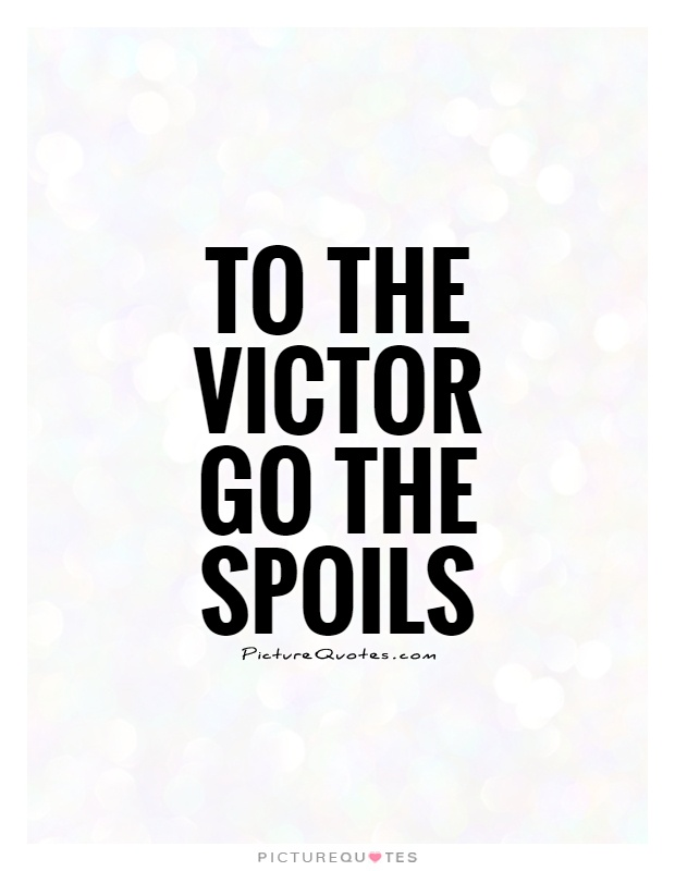 To the victor go the spoils Picture Quote #1