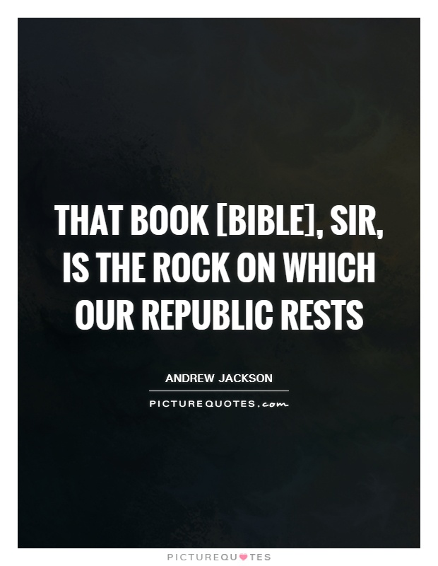 That book [Bible], sir, is the rock on which our republic rests Picture Quote #1