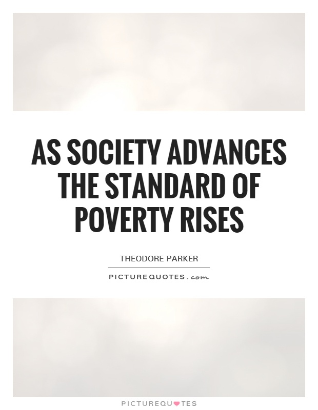 As society advances the standard of poverty rises Picture Quote #1