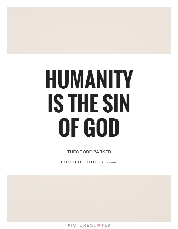 Humanity is the sin of God Picture Quote #1