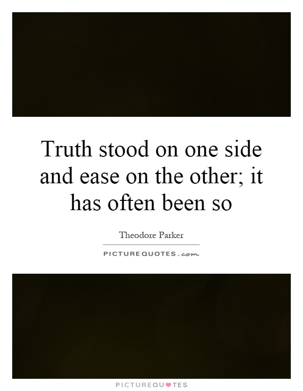 Truth stood on one side and ease on the other; it has often been so Picture Quote #1
