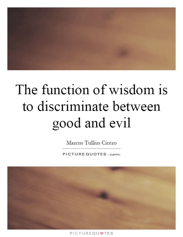 The function of wisdom is to discriminate between good and evil Picture Quote #1