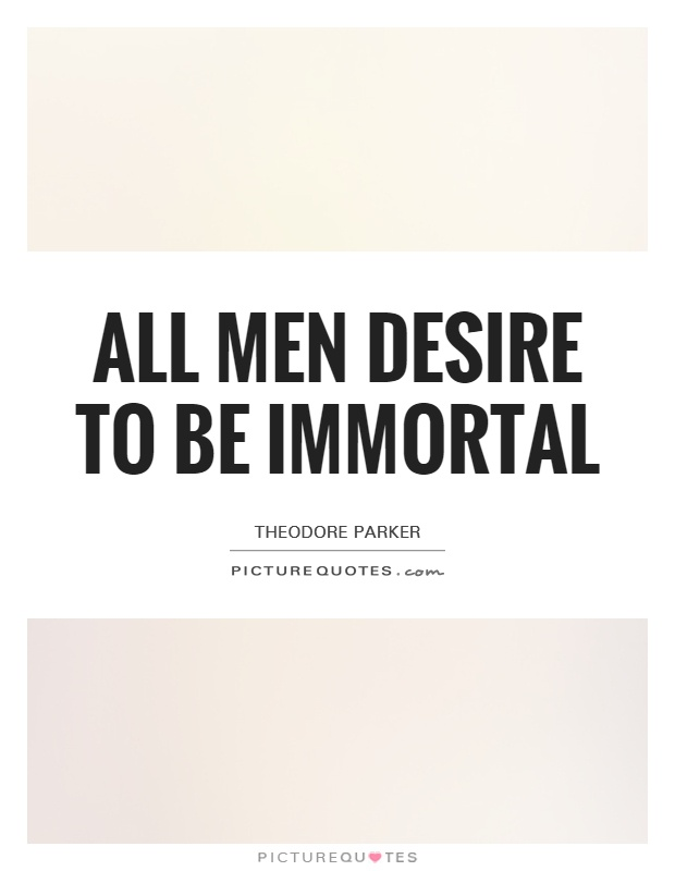 All men desire to be immortal Picture Quote #1