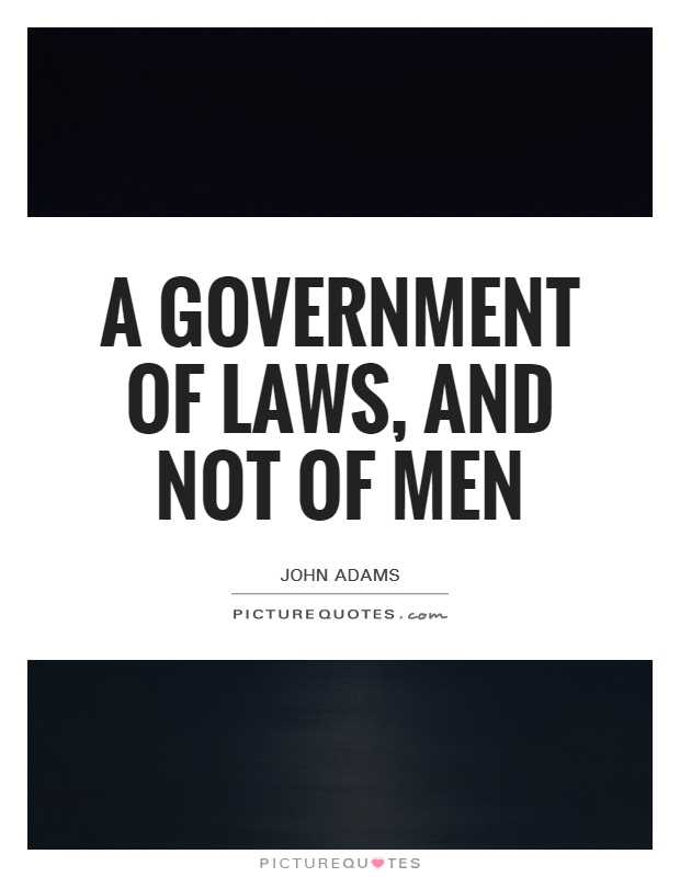A government of laws, and not of men Picture Quote #1
