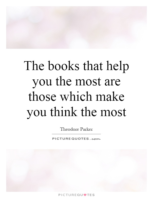 The books that help you the most are those which make you think the most Picture Quote #1
