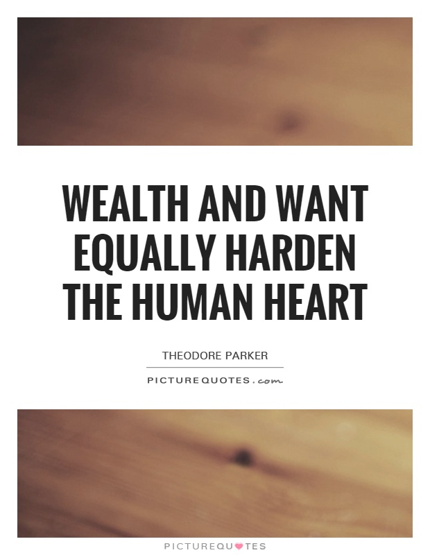 Wealth and want equally harden the human heart Picture Quote #1
