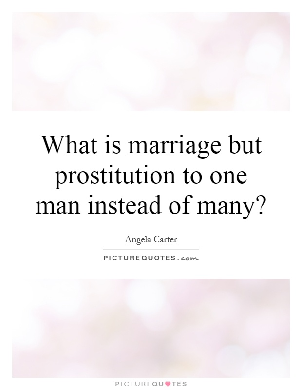What is marriage but prostitution to one man instead of many? Picture Quote #1