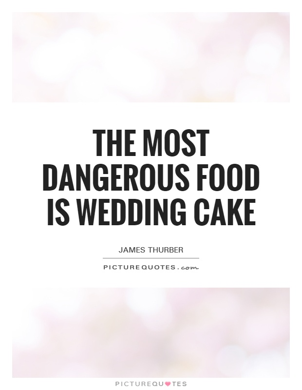 The most dangerous food is wedding cake Picture Quote #1
