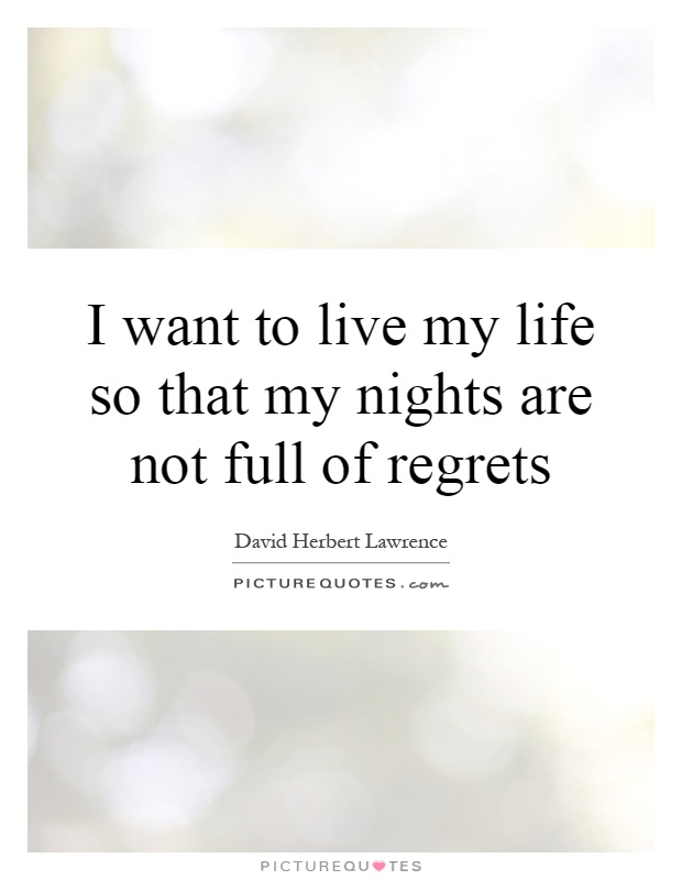 I want to live my life so that my nights are not full of regrets Picture Quote #1