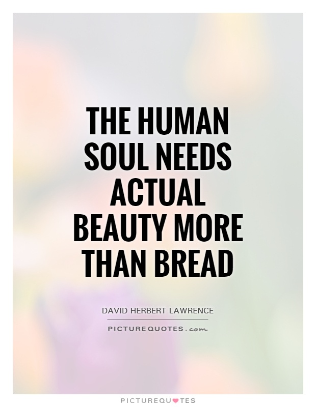 The human soul needs actual beauty more than bread Picture Quote #1