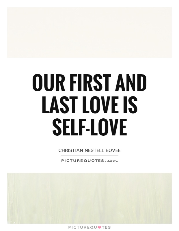 Our first and last love is self-love Picture Quote #1
