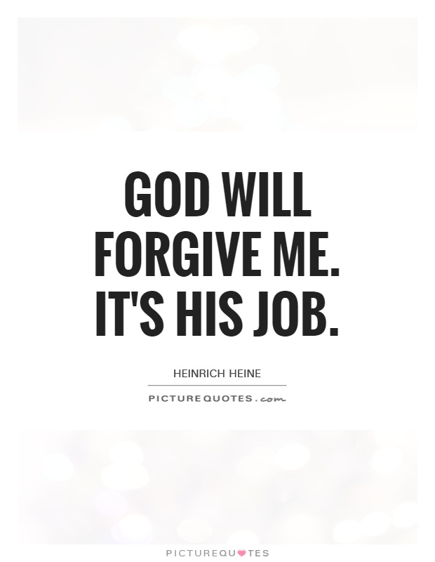God will forgive me. It's his job Picture Quote #1