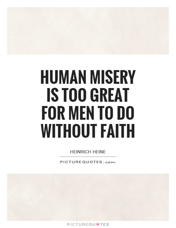 Human misery is too great for men to do without faith Picture Quote #1