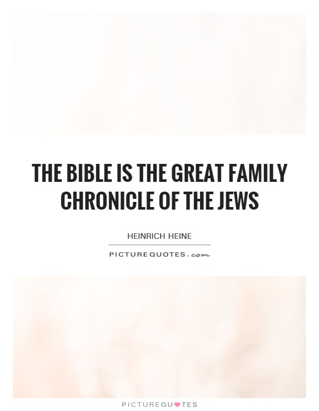 The Bible is the great family chronicle of the Jews Picture Quote #1