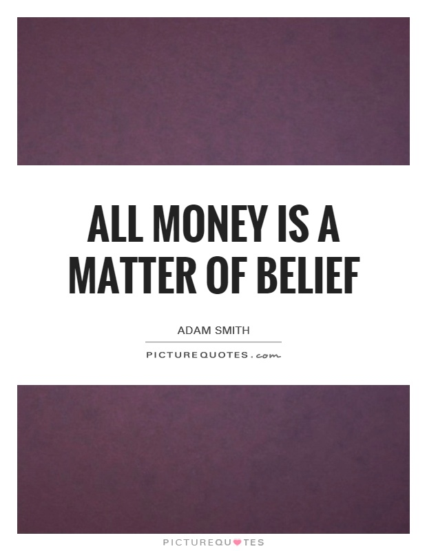 All money is a matter of belief Picture Quote #1
