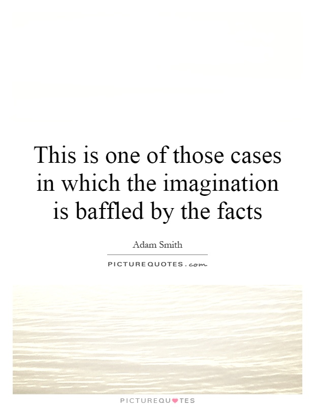 This is one of those cases in which the imagination is baffled by the facts Picture Quote #1