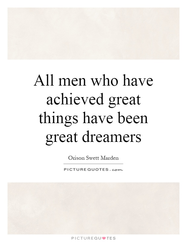 All men who have achieved great things have been great dreamers Picture Quote #1
