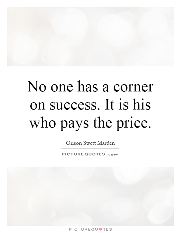 No one has a corner on success. It is his who pays the price Picture Quote #1