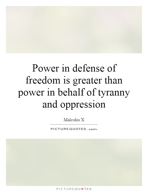 Power in defense of freedom is greater than power in behalf of tyranny and oppression Picture Quote #1