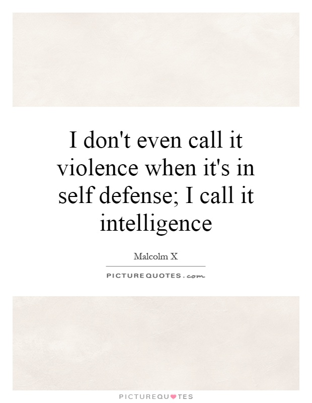 I don't even call it violence when it's in self defense; I call it intelligence Picture Quote #1