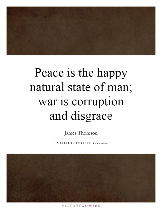 Peace is the happy natural state of man; war is corruption and disgrace Picture Quote #1